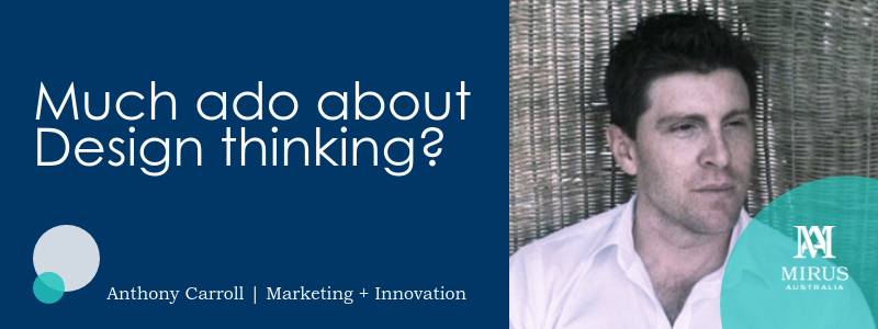 Much ado about Design thinking? with Anthony Carroll