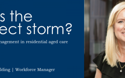 Is this the perfect storm? Workforce management in residential aged care by Sara Golding