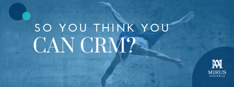 So you think you can CRM?